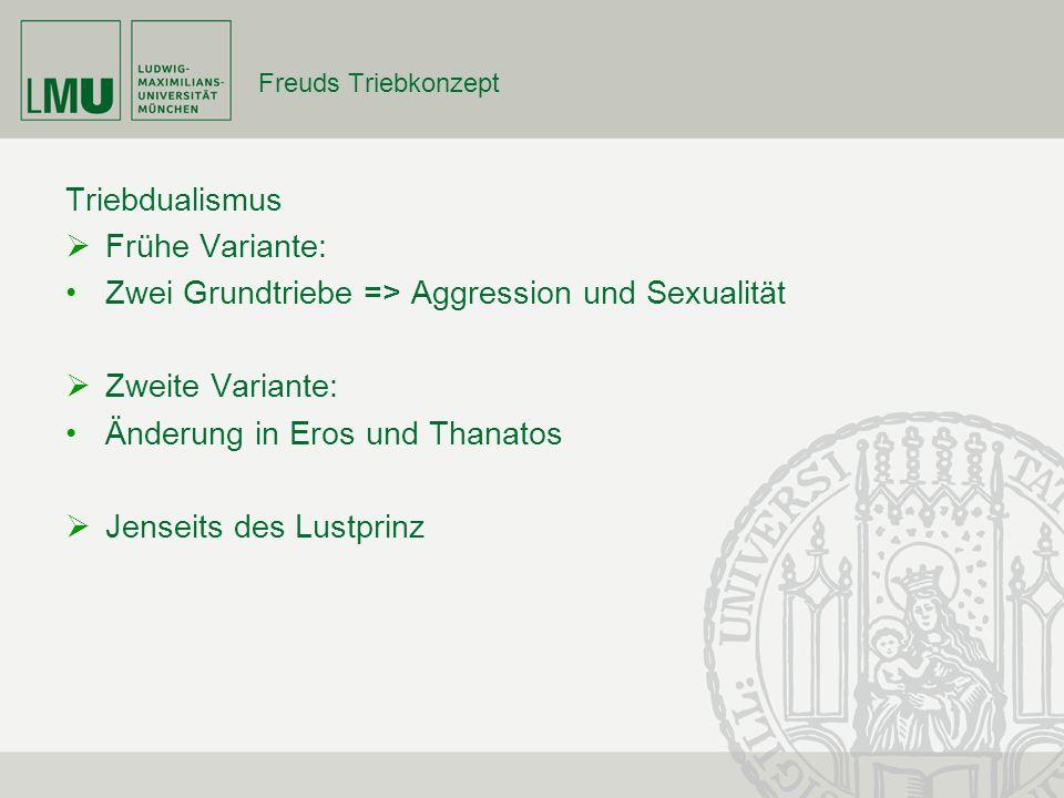 Zwei Grundtriebe => Aggression und Sexualität Zweite Variante: