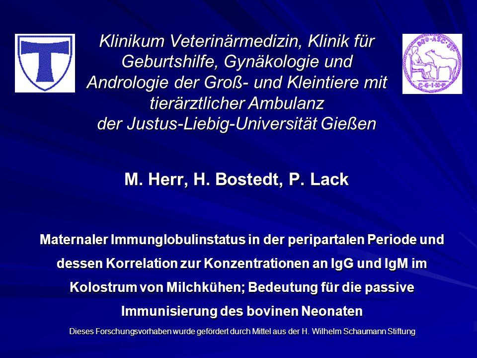 Klinikum Veterinärmedizin, Klinik für Geburtshilfe, Gynäkologie und Andrologie der Groß- und Kleintiere mit tierärztlicher Ambulanz der Justus-Liebig-Universität Gießen M. Herr, H. Bostedt, P. Lack