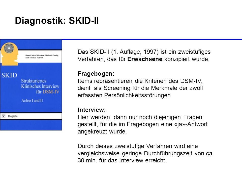 Diagnostik: SKID-II Das SKID-II (1. Auflage, 1997) ist ein zweistufiges Verfahren, das für Erwachsene konzipiert wurde: