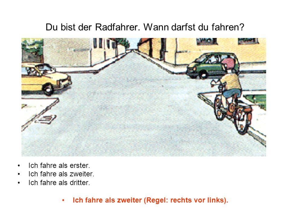 Du bist der Radfahrer. Wann darfst du fahren