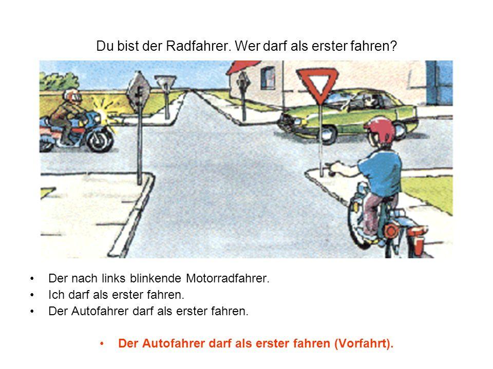 Du bist der Radfahrer. Wer darf als erster fahren