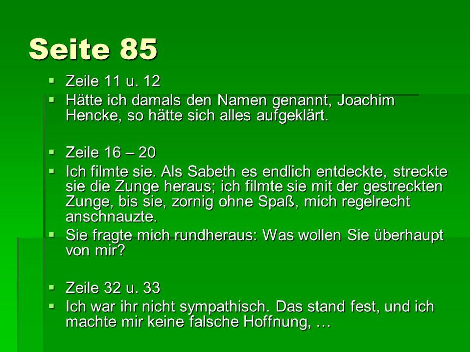 Seite 85 Zeile 11 u. 12. Hätte ich damals den Namen genannt, Joachim Hencke, so hätte sich alles aufgeklärt.