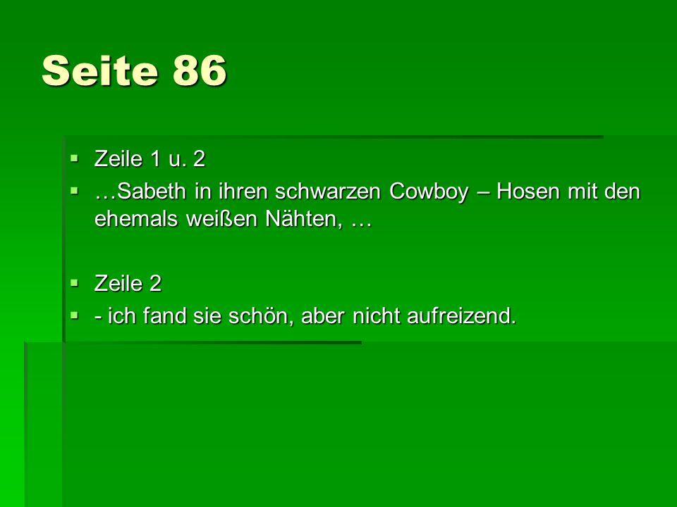 Seite 86 Zeile 1 u. 2. …Sabeth in ihren schwarzen Cowboy – Hosen mit den ehemals weißen Nähten, … Zeile 2.