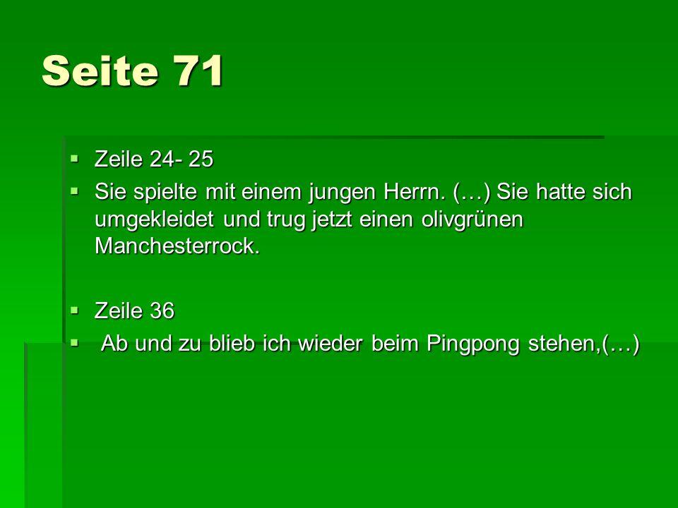 Seite 71 Zeile 24- 25. Sie spielte mit einem jungen Herrn. (…) Sie hatte sich umgekleidet und trug jetzt einen olivgrünen Manchesterrock.