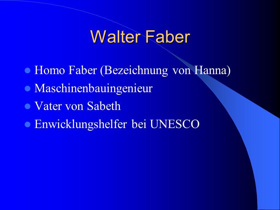 Walter Faber Homo Faber (Bezeichnung von Hanna) Maschinenbauingenieur