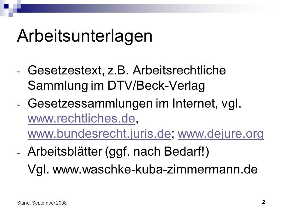 ArbeitsunterlagenGesetzestext, z.B. Arbeitsrechtliche Sammlung im DTV/Beck-Verlag.