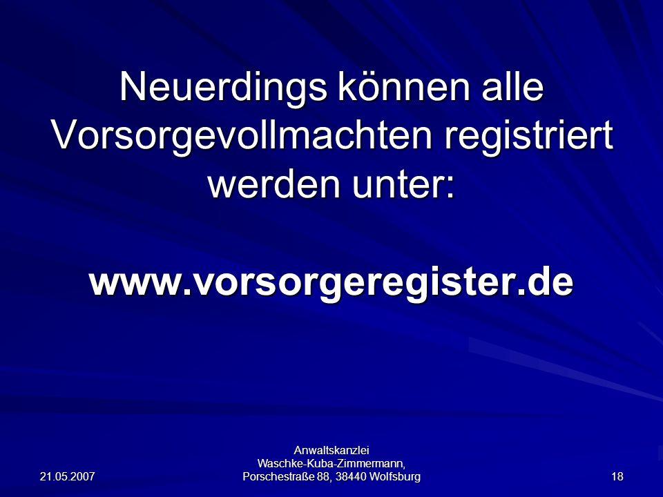 Neuerdings können alle Vorsorgevollmachten registriert werden unter: www.vorsorgeregister.de