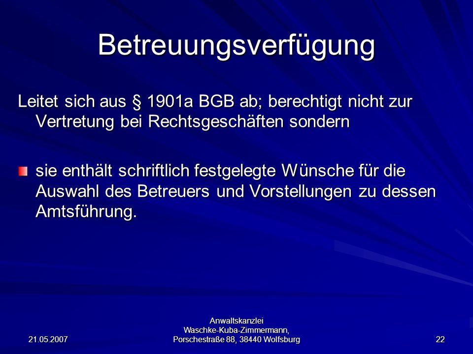 Betreuungsverfügung Leitet sich aus § 1901a BGB ab; berechtigt nicht zur Vertretung bei Rechtsgeschäften sondern.