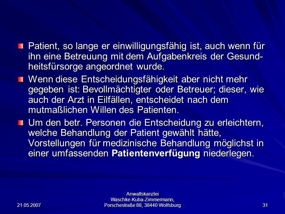 Patient, so lange er einwilligungsfähig ist, auch wenn für ihn eine Betreuung mit dem Aufgabenkreis der Gesund-heitsfürsorge angeordnet wurde.