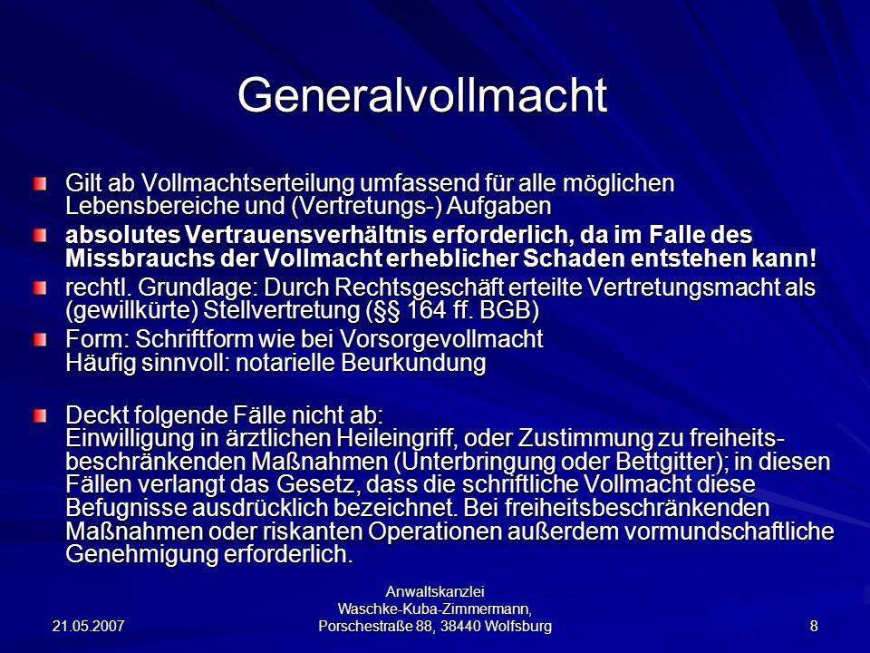 Generalvollmacht Gilt ab Vollmachtserteilung umfassend für alle möglichen Lebensbereiche und (Vertretungs-) Aufgaben.