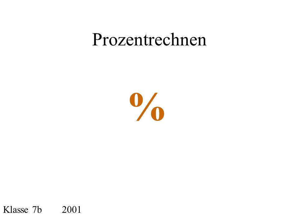 Prozentrechnen % Klasse 7b 2001