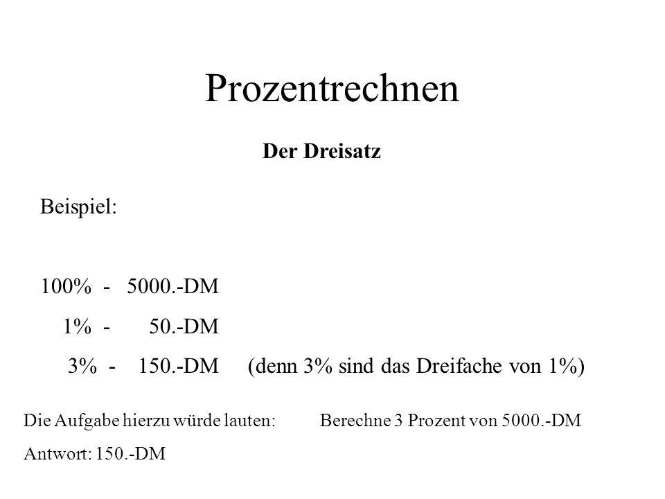 Prozentrechnen Der Dreisatz Beispiel: 100% - 5000.-DM 1% - 50.-DM