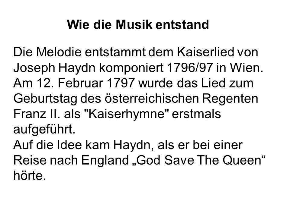 Wie die Musik entstand Die Melodie entstammt dem Kaiserlied von Joseph Haydn komponiert 1796/97 in Wien.