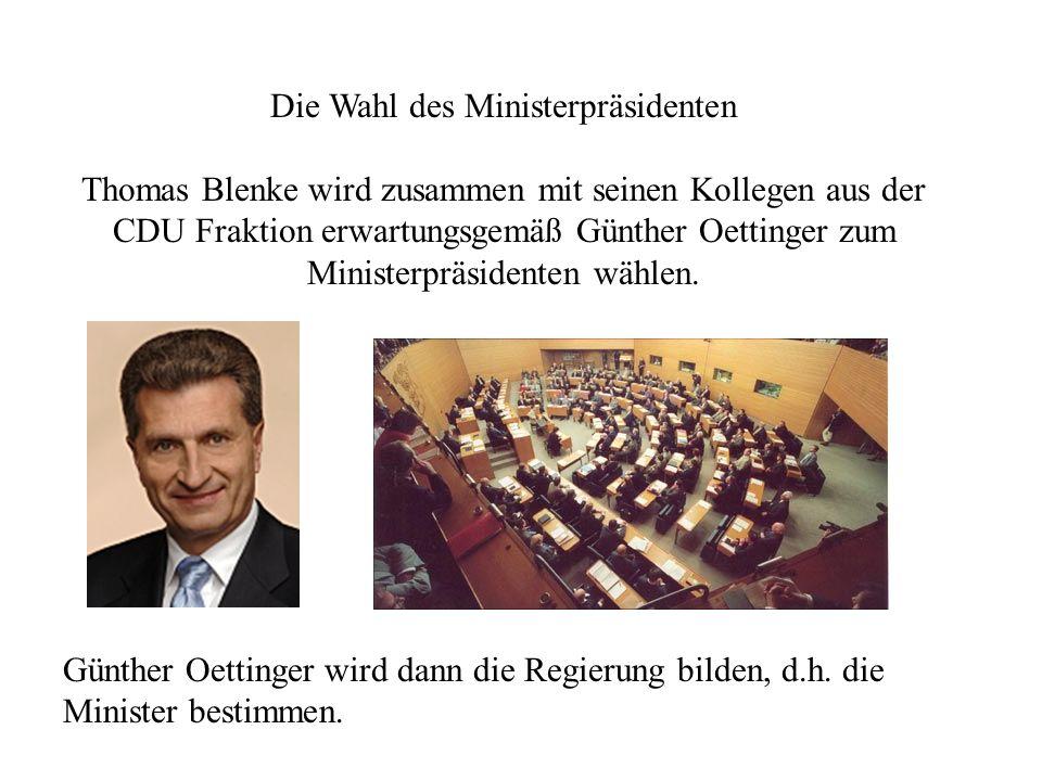 Die Wahl des Ministerpräsidenten Thomas Blenke wird zusammen mit seinen Kollegen aus der CDU Fraktion erwartungsgemäß Günther Oettinger zum Ministerpräsidenten wählen.