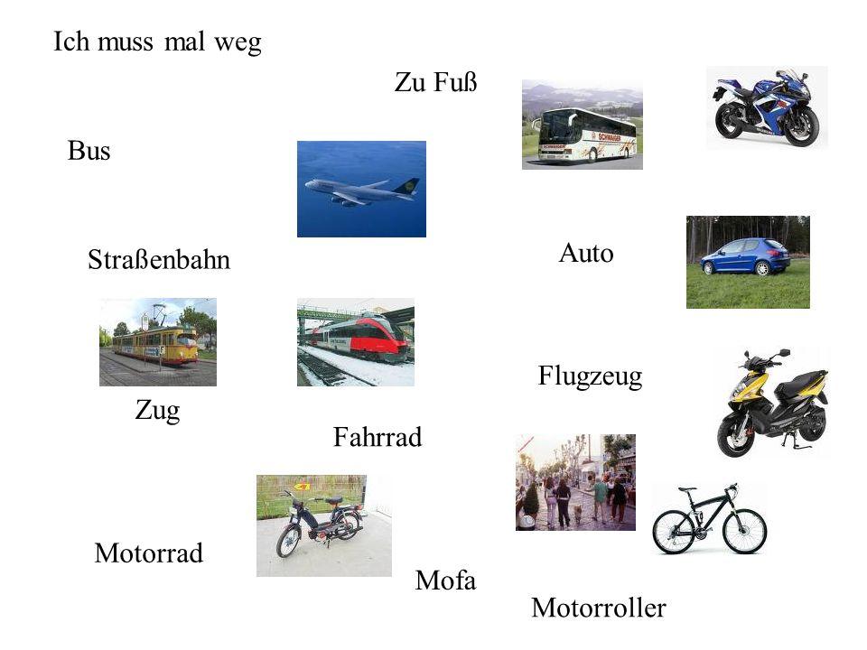 Ich muss mal weg Zu Fuß Bus Auto Straßenbahn Flugzeug Zug Fahrrad Motorrad Mofa Motorroller