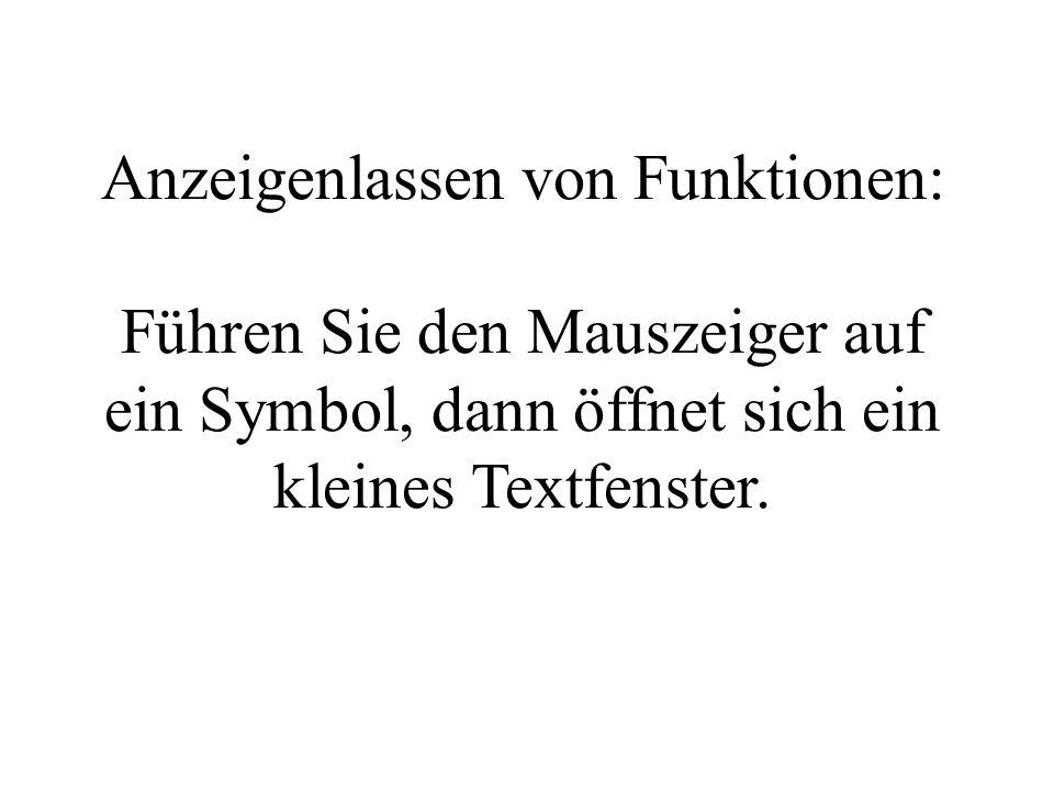 Anzeigenlassen von Funktionen: Führen Sie den Mauszeiger auf ein Symbol, dann öffnet sich ein kleines Textfenster.