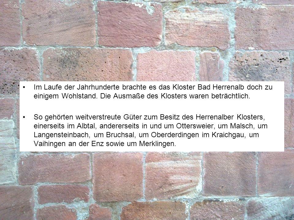 Im Laufe der Jahrhunderte brachte es das Kloster Bad Herrenalb doch zu einigem Wohlstand. Die Ausmaße des Klosters waren beträchtlich.