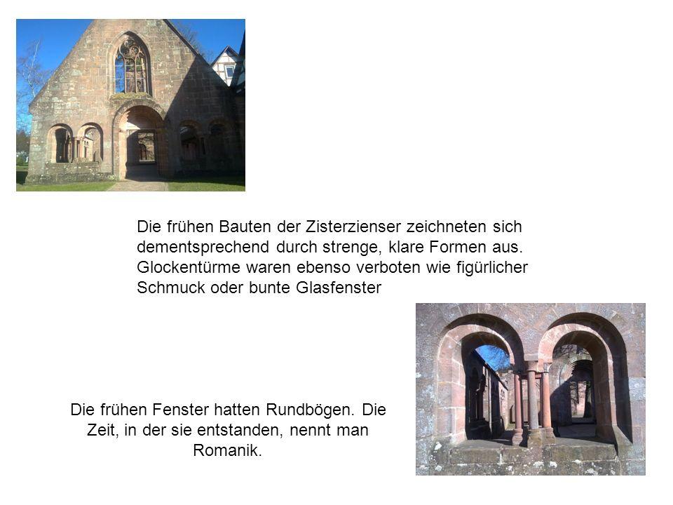 Die frühen Bauten der Zisterzienser zeichneten sich dementsprechend durch strenge, klare Formen aus. Glockentürme waren ebenso verboten wie figürlicher Schmuck oder bunte Glasfenster