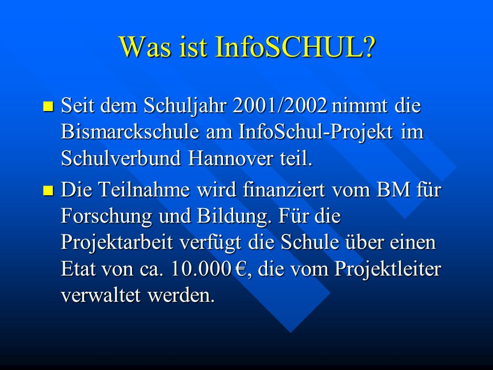 Was ist InfoSCHUL Seit dem Schuljahr 2001/2002 nimmt die Bismarckschule am InfoSchul-Projekt im Schulverbund Hannover teil.