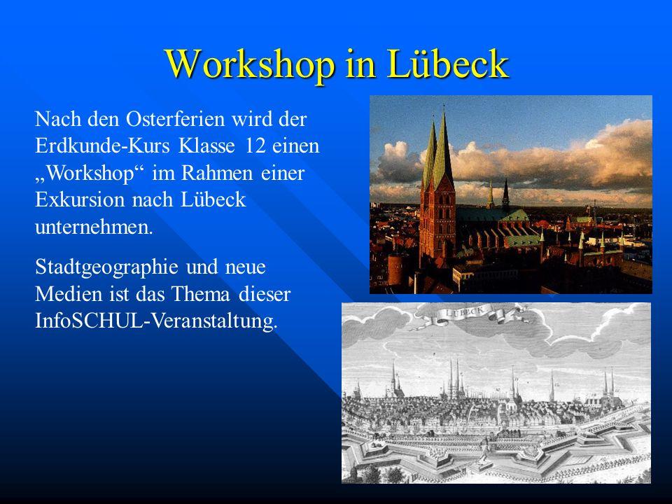 """Workshop in Lübeck Nach den Osterferien wird der Erdkunde-Kurs Klasse 12 einen """"Workshop im Rahmen einer Exkursion nach Lübeck unternehmen."""