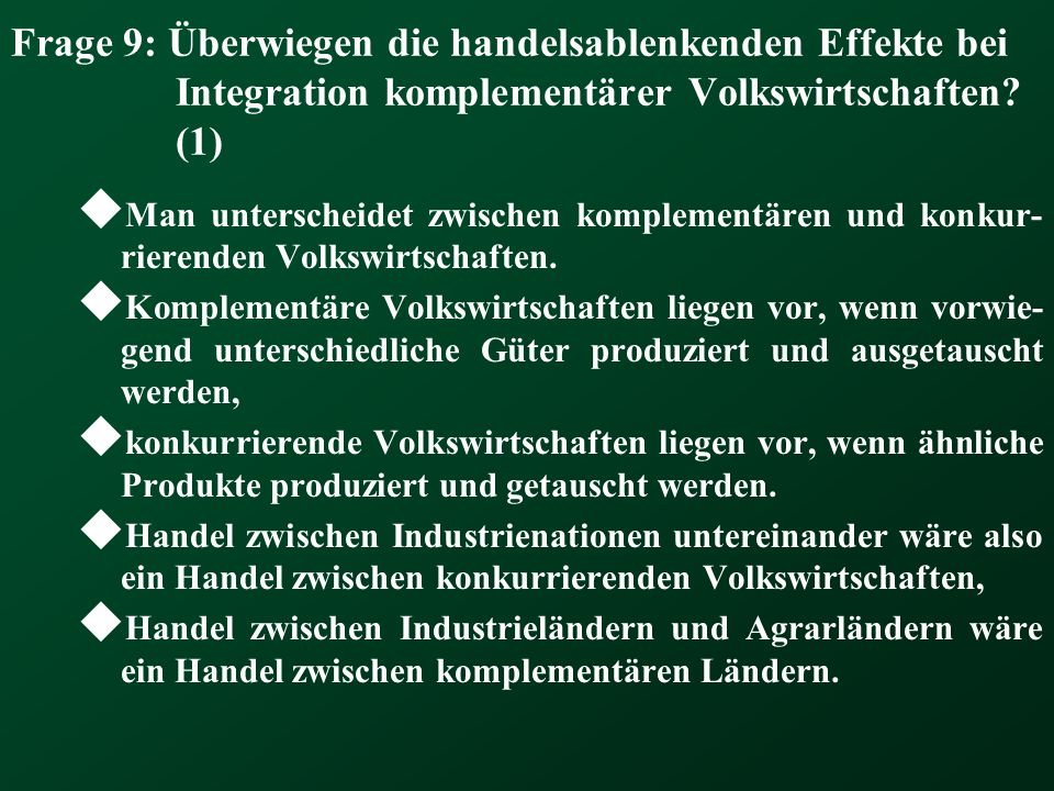 Frage 9: Überwiegen die handelsablenkenden Effekte bei Integration komplementärer Volkswirtschaften (1)
