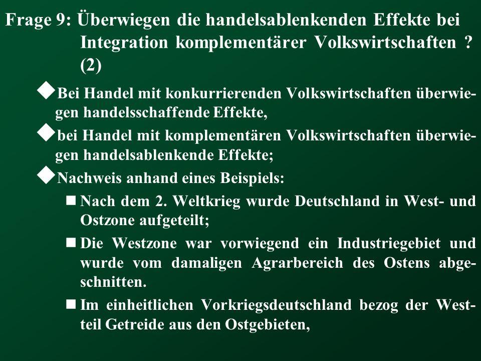 Frage 9: Überwiegen die handelsablenkenden Effekte bei Integration komplementärer Volkswirtschaften (2)