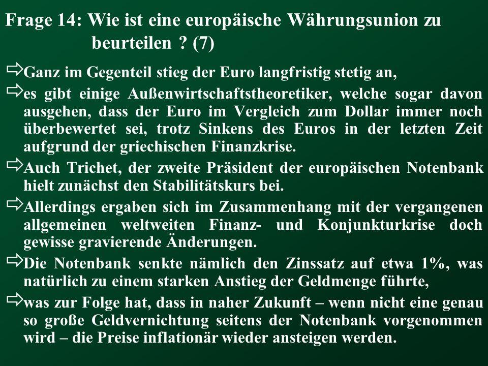Frage 14: Wie ist eine europäische Währungsunion zu beurteilen (7)
