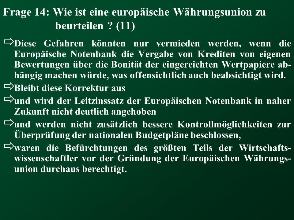 Frage 14: Wie ist eine europäische Währungsunion zu beurteilen (11)