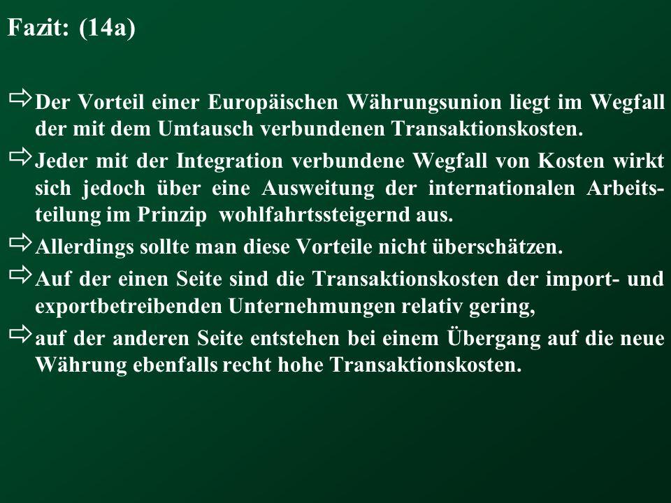 Fazit: (14a)Der Vorteil einer Europäischen Währungsunion liegt im Wegfall der mit dem Umtausch verbundenen Transaktionskosten.