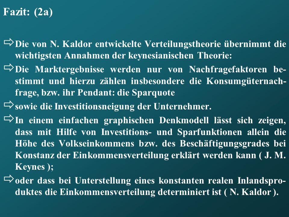 Fazit: (2a) Die von N. Kaldor entwickelte Verteilungstheorie übernimmt die wichtigsten Annahmen der keynesianischen Theorie:
