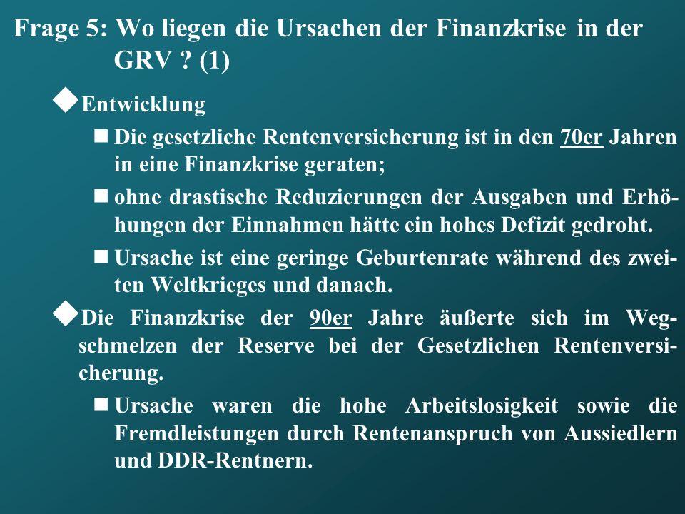Frage 5: Wo liegen die Ursachen der Finanzkrise in der GRV (1)