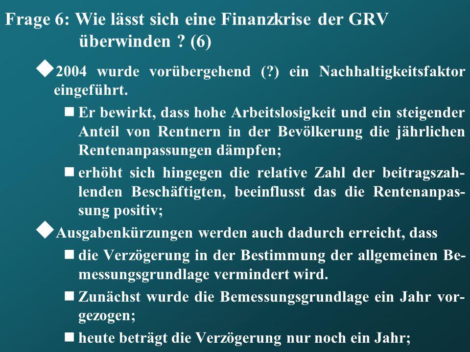 Frage 6: Wie lässt sich eine Finanzkrise der GRV überwinden (6)