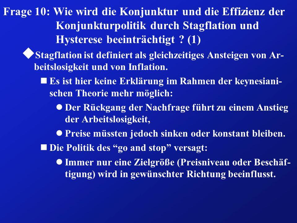 Frage 10: Wie wird die Konjunktur und die Effizienz der Konjunkturpolitik durch Stagflation und Hysterese beeinträchtigt (1)