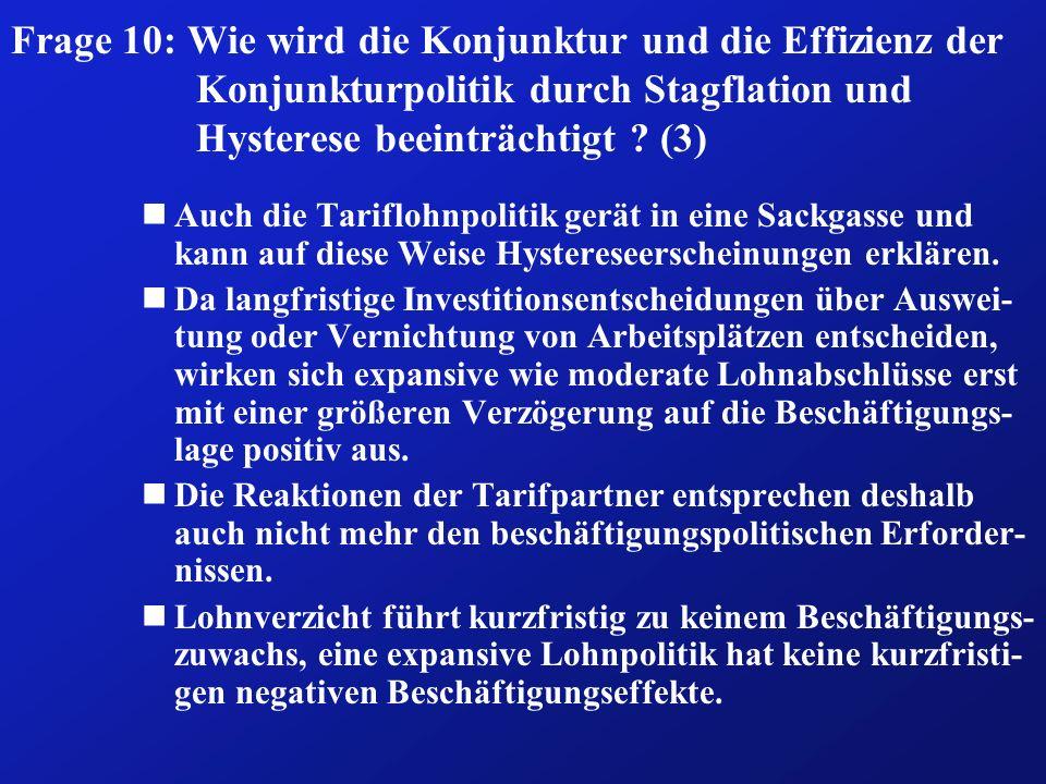 Frage 10: Wie wird die Konjunktur und die Effizienz der Konjunkturpolitik durch Stagflation und Hysterese beeinträchtigt (3)