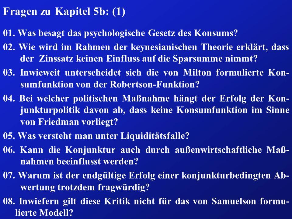 Fragen zu Kapitel 5b: (1) 01. Was besagt das psychologische Gesetz des Konsums