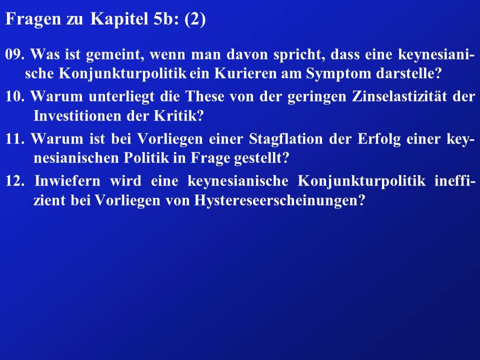 Fragen zu Kapitel 5b: (2) 09. Was ist gemeint, wenn man davon spricht, dass eine keynesiani-sche Konjunkturpolitik ein Kurieren am Symptom darstelle