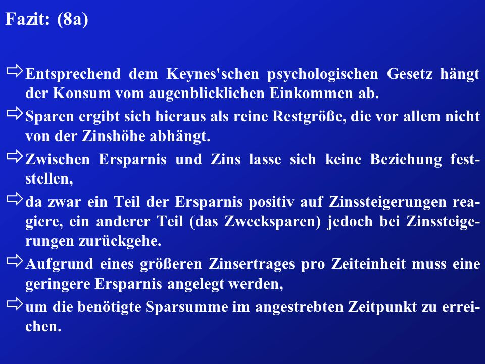 Fazit: (8a) Entsprechend dem Keynes schen psychologischen Gesetz hängt der Konsum vom augenblicklichen Einkommen ab.