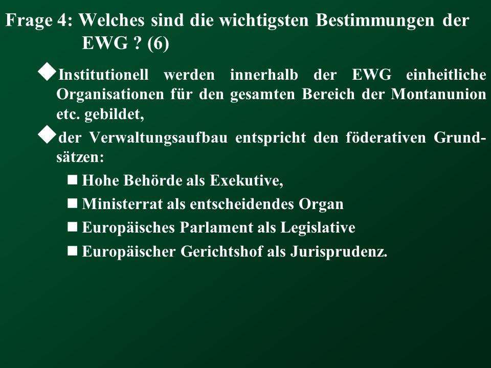 Frage 4: Welches sind die wichtigsten Bestimmungen der EWG (6)