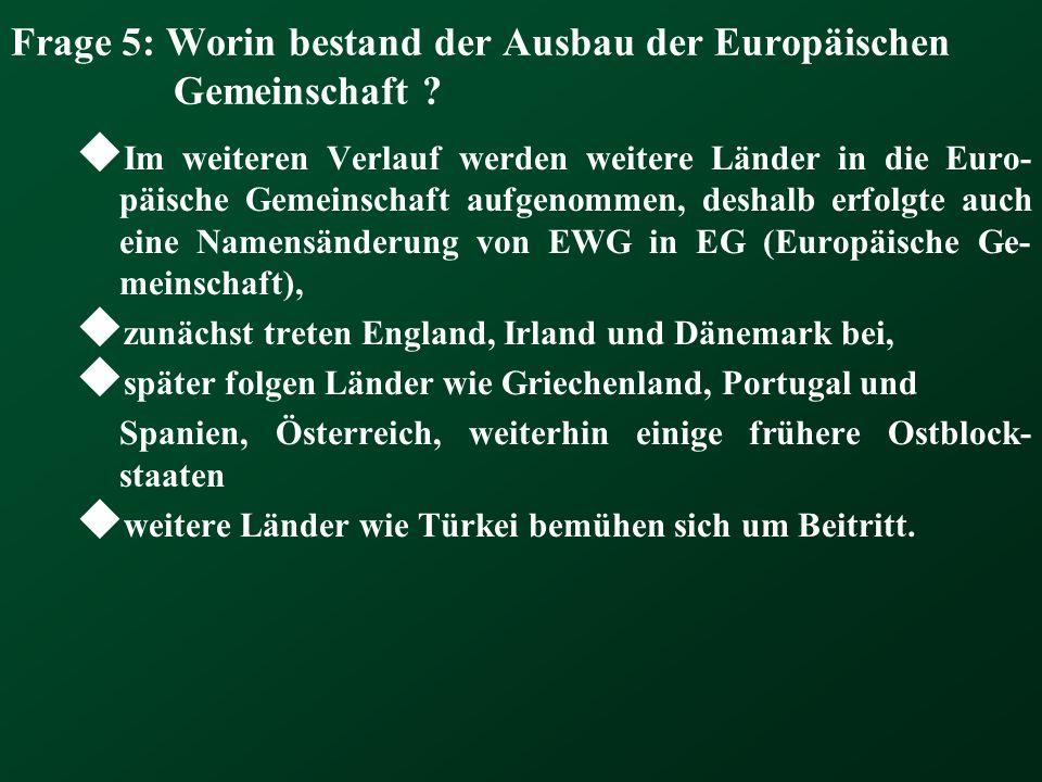 Frage 5: Worin bestand der Ausbau der Europäischen Gemeinschaft