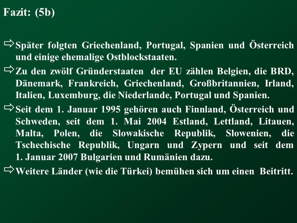 Fazit: (5b) Später folgten Griechenland, Portugal, Spanien und Österreich und einige ehemalige Ostblockstaaten.