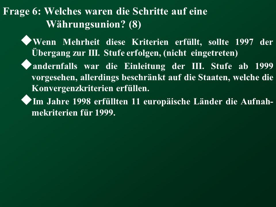 Frage 6: Welches waren die Schritte auf eine Währungsunion (8)