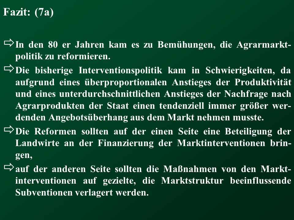 Fazit: (7a) In den 80 er Jahren kam es zu Bemühungen, die Agrarmarkt-politik zu reformieren.
