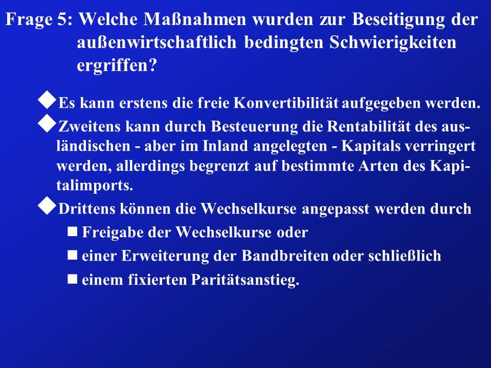 Frage 5: Welche Maßnahmen wurden zur Beseitigung der außenwirtschaftlich bedingten Schwierigkeiten ergriffen