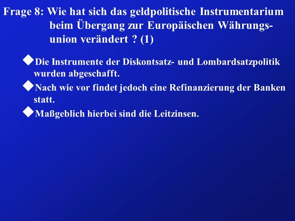 Frage 8: Wie hat sich das geldpolitische Instrumentarium beim Übergang zur Europäischen Währungs-union verändert (1)