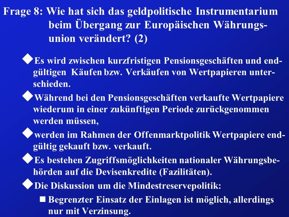 Frage 8: Wie hat sich das geldpolitische Instrumentarium beim Übergang zur Europäischen Währungs-union verändert (2)