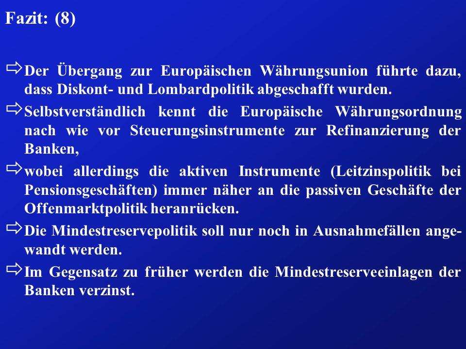 Fazit: (8) Der Übergang zur Europäischen Währungsunion führte dazu, dass Diskont- und Lombardpolitik abgeschafft wurden.
