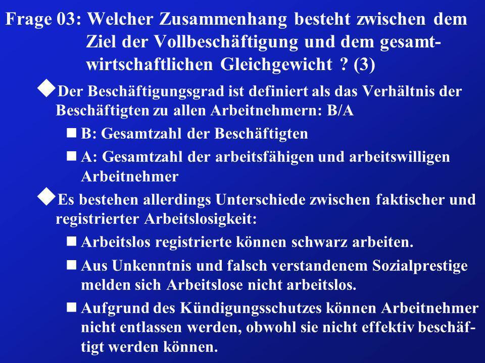 Frage 03: Welcher Zusammenhang besteht zwischen dem Ziel der Vollbeschäftigung und dem gesamt-wirtschaftlichen Gleichgewicht (3)