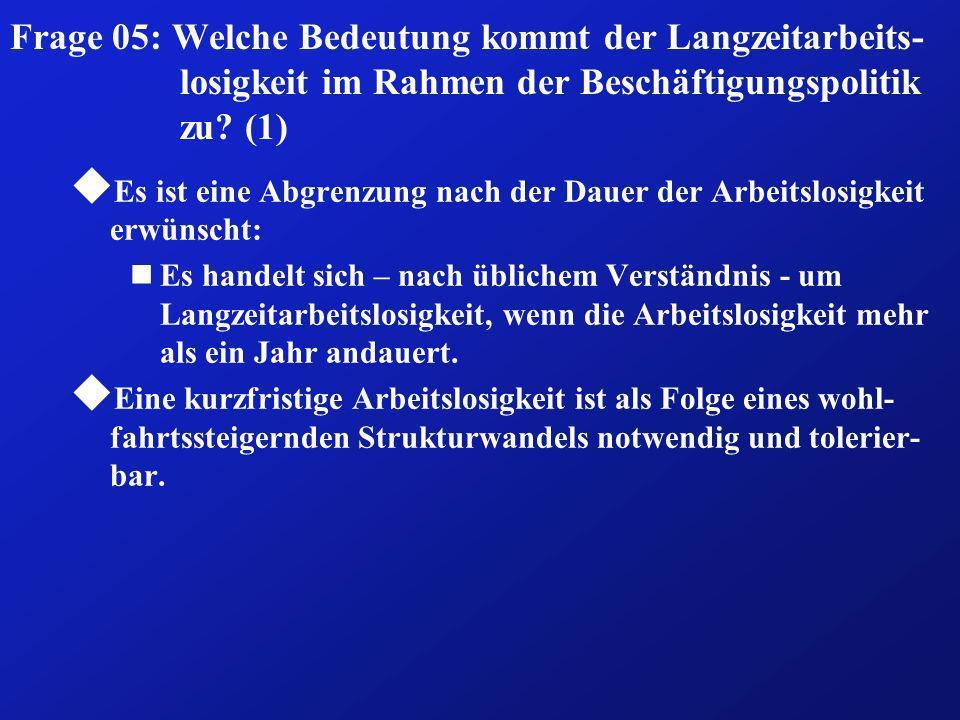 Frage 05: Welche Bedeutung kommt der Langzeitarbeits-losigkeit im Rahmen der Beschäftigungspolitik zu (1)