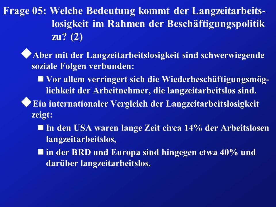 Frage 05: Welche Bedeutung kommt der Langzeitarbeits-losigkeit im Rahmen der Beschäftigungspolitik zu (2)