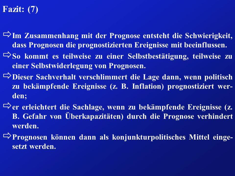 Fazit: (7)Im Zusammenhang mit der Prognose entsteht die Schwierigkeit, dass Prognosen die prognostizierten Ereignisse mit beeinflussen.